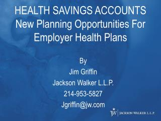 HEALTH SAVINGS ACCOUNTS New Planning Opportunities For Employer Health Plans