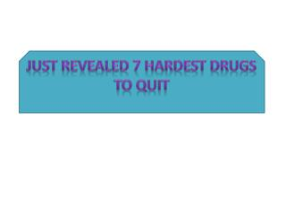 Just Revealed 7 Hardest Drugs to Quit