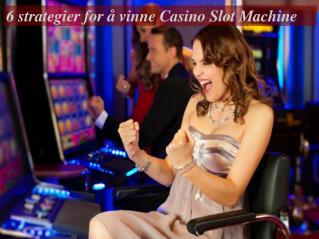 6 Strategier for å vinne casino Slot Machine