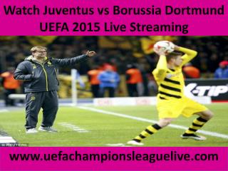 Watch Juventus vs Borussia Dortmund UEFA 2015 Live Streaming