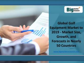 Global Market Forecast for Golf Equipment Market to 2019