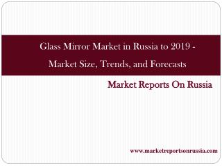 Glass Mirror Market in Russia to 2019 - Market Size, Trends,