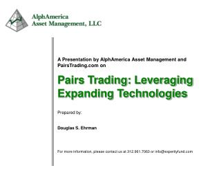 A Presentation by AlphAmerica Asset Management and PairsTrading on
