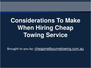 Considerations To Make When Hiring Cheap Towing Service