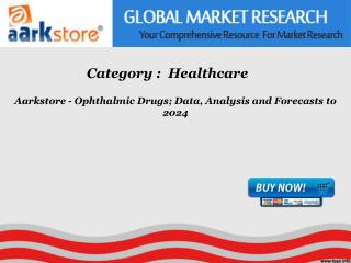 Aarkstore - Ophthalmic Drugs; Data, Analysis and Forecasts t