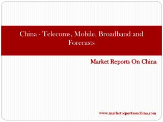 China - Telecoms, Mobile, Broadband and Forecasts