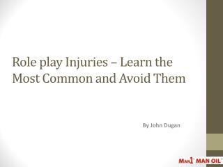 Role play Injuries – Learn the Most Common and Avoid Them