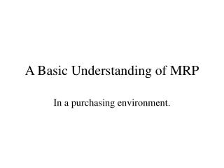 A Basic Understanding of MRP