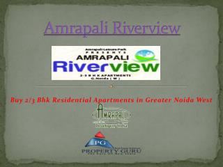 Buy Amrapali Riverview 2,3 BHK Residential apartments in Noi