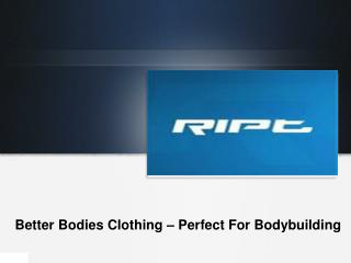 Better Bodies Clothing For Bodybuilders