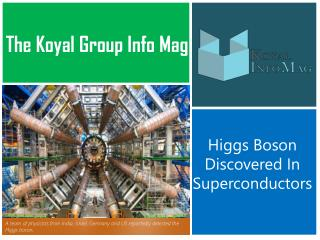 The Koyal Group Info Mag: Higgs Boson Discovered In Supercon