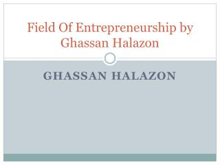 Field Of Entrepreneurship by Ghassan Halazon