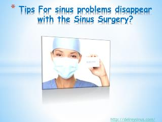 Tips For sinus problems disappear with the Sinus Surgery?