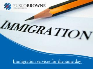 Immigration services for the same day