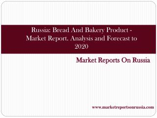 Russia: Bread And Bakery Product - Market Report