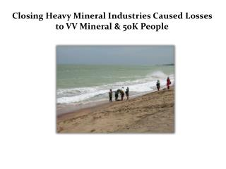 Closing Heavy Mineral Industries Caused Losses to VV Mineral