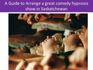 Arrange a great comedy hypnosis show in Saskatchewan - Call