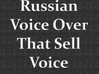 Russian Voice Over That Sell Voice