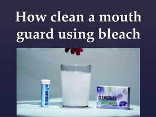How clean a mouth guard using bleach