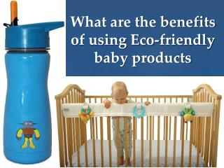 What are the benefits of using Eco-friendly baby products