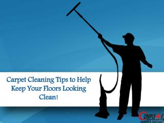 Carpet Cleaning Tips to Help Keep Your Floors Looking Clean!
