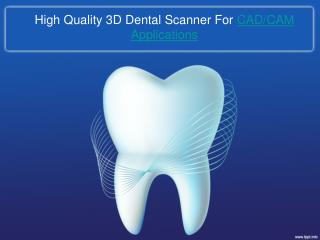 High Quality 3D Dental Scanner For CAD/CAM Applications  .