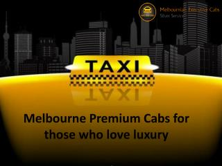 Melbourne Premium Cabs for those who love luxury
