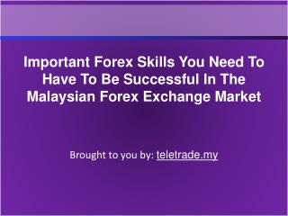 Important Forex Skills You Need To Have To Be Successful In