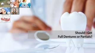 Should I Get Full Dentures or Partials?