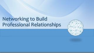 Networking to Build Professional Relationships