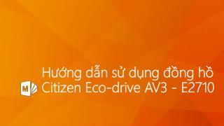 Hướng dẫn sử dụng đồng hồ Citizen Eco-drive AV3 - E2710