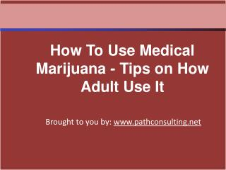 How To Use Medical Marijuana - Tips on How Adult Use It