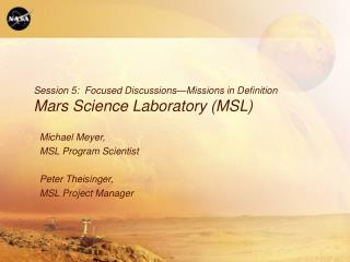 Session 5:  Focused Discussions Missions in Definition Mars Science Laboratory MSL