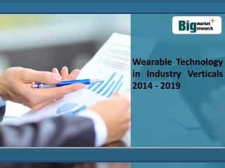 Wearable Technology in Industry Verticals 2014 - 2019
