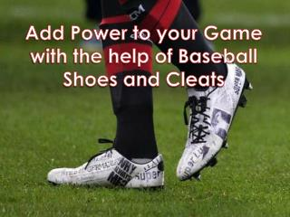 Add Power to your Game with the help of Baseball Shoes and C