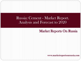 Russia: Cement - Market Report. Analysis and Forecast