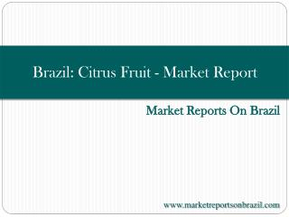 Brazil: Citrus Fruit - Market Report. Analysis and Forecast