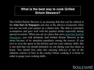 What is the best way to cook Grilled Sirloin Skewers?