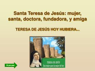 Santa Teresa de Jes s: mujer, santa, doctora, fundadora, y amiga