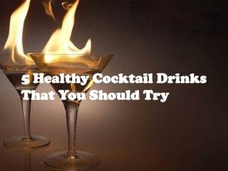 5 Cocktail Drinks For a Healthy Living