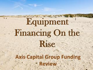 Axis Capital Group Funding Review: Equipment Financing On th