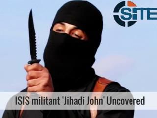 ISIS militant 'Jihadi John' Uncovered