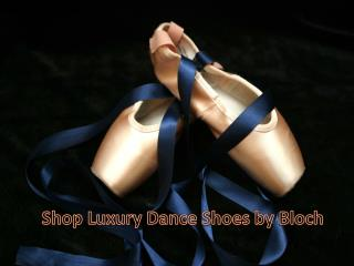 Shop Luxury Dance Shoes by Bloch