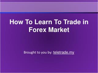 How To Learn To Trade in Forex Market