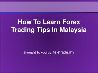 How To Learn Forex Trading Tips In Malaysia