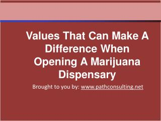 Values That Can Make A Difference When Opening A Marijuana D