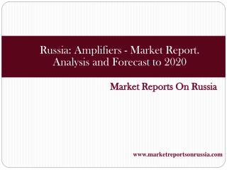 Russia: Amplifiers - Market Report. Analysis and Forecast