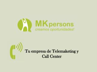 Mkpersons. Empresa call center para telemarketing Madrid y S