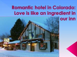 Romantic hotel in Colorado: Love is like an ingredient in ou