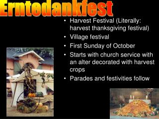 Harvest Festival Literally: harvest thanksgiving festival Village festival First Sunday of October Starts with church se